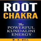 Root Chakra The Powerful Kundalini Energy ebook by M.A Hill