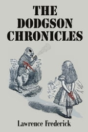 The Dodgson Chronicles ebook by Lawrence Frederick