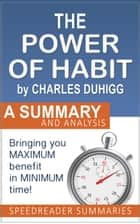 The Power of Habit by Charles Duhigg: A Summary and Analysis ebook by SpeedReader Summaries