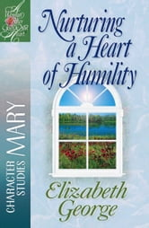 Nurturing a Heart of Humility - The Life of Mary ebook by Elizabeth George