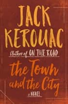The Town and the City - A Novel ebook by Jack Kerouac