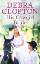 His Cowgirl Bride ebook by Debra Clopton
