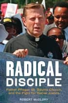 Radical Disciple - Father Pfleger, St. Sabina Church, and the Fight for Social Justice ebook by Robert McClory