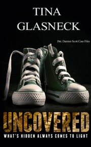 Uncovered - The Det. Damien Scott Case Files, #3 ebook by Tina Glasneck