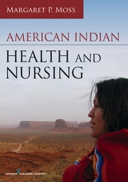 American Indian Health and Nursing ebook by Margaret P. Moss, PhD, JD, RN, FAAN
