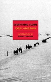 Everything Flows ebook by Vasily Grossman,Robert Chandler,Robert Chandler,Elizabeth Chandler,Anna Aslanyan