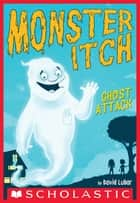 Ghost Attack (Monster Itch #1) ebook by David Lubar
