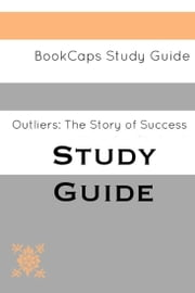 Study Guide - Outliers: The Story of Success (A BookCaps Study Guide) ebook by BookCaps