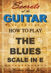 Secrets of the Guitar - How to play the Blues scale in E (minor) ebook by Kobo.Web.Store.Products.Fields.ContributorFieldViewModel