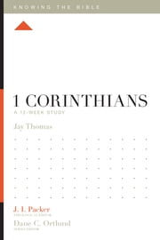 1 Corinthians - A 12-Week Study ebook by Jay S. Thomas,J. I. Packer,Dane C. Ortlund,Lane T. Dennis