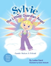 SYLVIE The Littlest Guardian Angel - Cassie Makes a Friend ebook by Leslee Karol