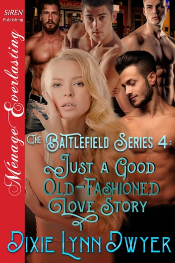The Battlefield Series 4: Just a Good Old-Fashioned Love Story ebook by Dixie Lynn Dwyer