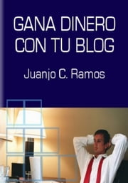 Gana Dinero con tu Blog ebook by Juanjo Ramos