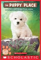 Angel (The Puppy Place #46) ebook by Ellen Miles
