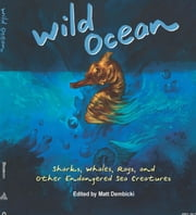 Wild Ocean - Sharks, Whales, Rays, and Other Endangered Sea Creatures ebook by Matt Dembicki