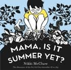 Mama, Is It Summer Yet? ebook by Nikki McClure