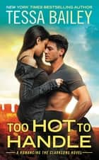 Too Hot to Handle ebook by Tessa Bailey