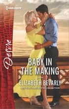 Baby in the Making ebook by Elizabeth Bevarly