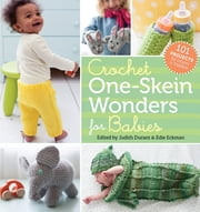 Crochet One-Skein Wonders® for Babies - 101 Projects for Infants & Toddlers ebook by Judith Durant,Edie Eckman