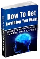 How To Get Anything You Want ebook by Anonymous