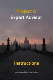 Project C Expert Advisor Instructions ebook by José Manuel Moreira Batista