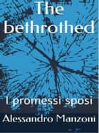 The bethrothed - I promessi sposi eBook by Alessandro Manzoni