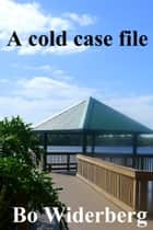 A Cold Case File ebook by Bo Widerberg