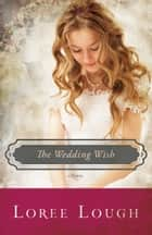 The Wedding Wish ebook by Loree Lough