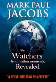 The Watchers from within moments, Revealed ebook by Mark Jacobs