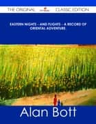 Eastern Nights - and Flights - A Record of Oriental Adventure. - The Original Classic Edition ebook by Alan Bott