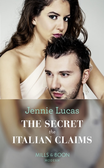 The Secret The Italian Claims (Mills & Boon Modern) (Secret Heirs of Billionaires, Book 14) 電子書籍 by Jennie Lucas
