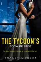 The Tycoon's Socialite Bride ebook by Tracey Livesay