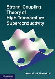 Strong-Coupling Theory of High-Temperature Superconductivity ebook by Alexandre S. Alexandrov