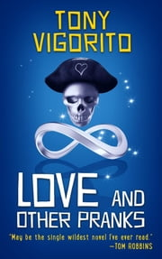 Love and Other Pranks ebook by Tony Vigorito
