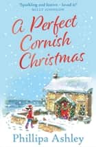 A Perfect Cornish Christmas ebook by Phillipa Ashley
