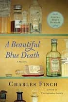 A Beautiful Blue Death - The First Charles Lenox Mystery ebook by Charles Finch