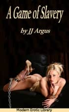 A Game of Slavery ebook by JJ Argus