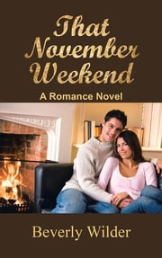 That November Weekend - A Romance Novel ebook by Beverly Wilder
