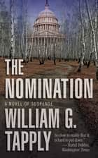 The Nomination - A Novel of Suspense ebook by William G. Tapply