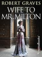 Wife to Mr. Milton ebook by Robert Graves