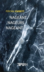 Nageant, nageurs, nageant ebook by Percival Everett