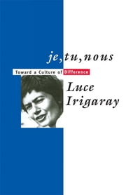 Je, Tu, Nous - Toward a Culture of Difference ebook by Luce Irigaray