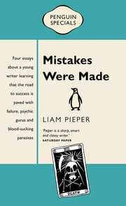 Mistakes were made - Penguin Special ebook by Liam Pieper