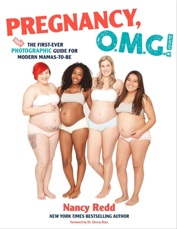 Pregnancy, OMG! - The First Ever Photographic Guide for Modern Mamas-to-Be ebook by Nancy Redd