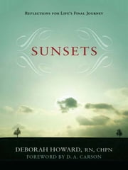 Sunsets (Foreword by D.A. Carson) - Reflections for Life's Final Journey ebook by Deborah Howard,D. A. Carson