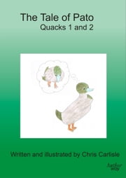 The Tale of Pato Quacks 1 and 2 ebook by Chris Carlisle