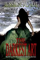 The Darkest Art (Book 2 The Accidental Witch Series) ebook by Jessica Penot