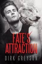 Fate's Attraction ebook by Dirk Greyson
