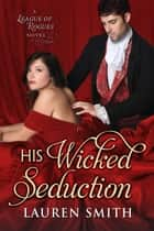 His Wicked Seduction - The League of Rogues, #2 ebook de Lauren Smith