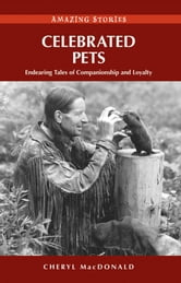 Celebrated Pets - Endearing Tales of Companionship and Loyalty ebook by Cheryl MacDonald